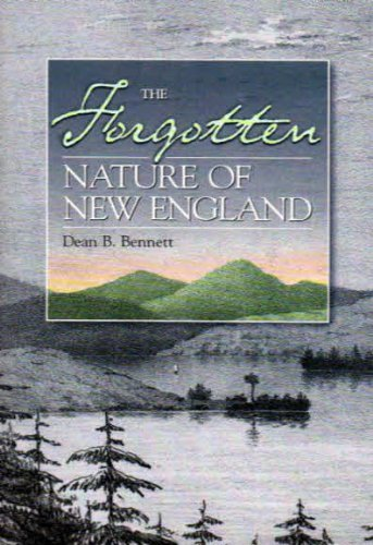 Dean B. Bennett The Forgotten Nature Of New England A Search For The Original Wilderness