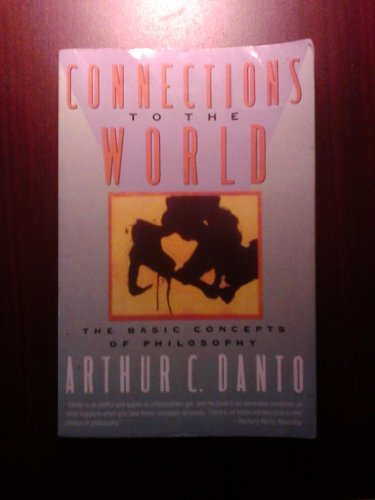 Arthur C. Danto Connections To The World The Basic Concepts Of Philosophy