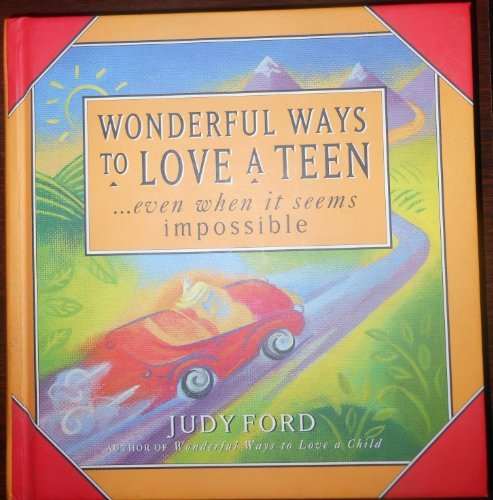 Judy Ford Wonderful Ways To Love A Teen Even When It Seems Impossible