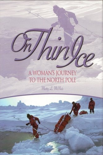Matty L Mcnair On Thin Ice A Woman's Journey To The North Pole