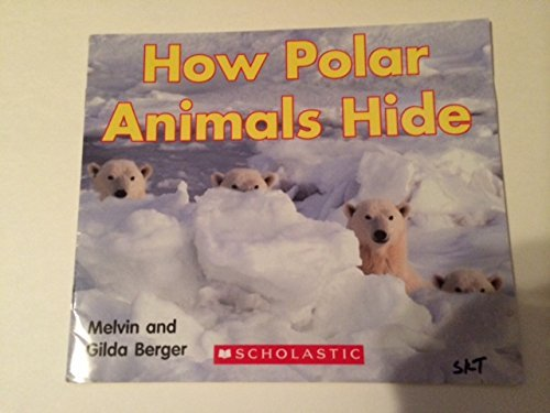 Melvin & Gilda Berger How Polar Animals Hide