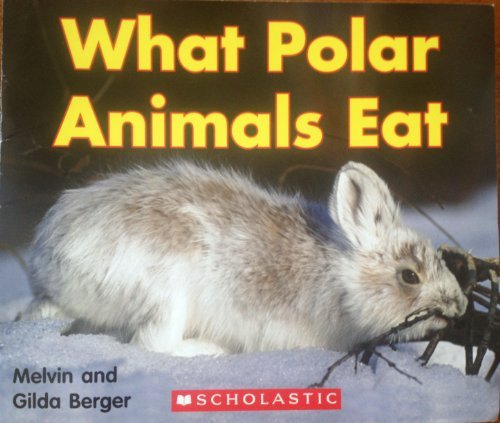 Melvin & Gilda Berger What Polar Animals Eat