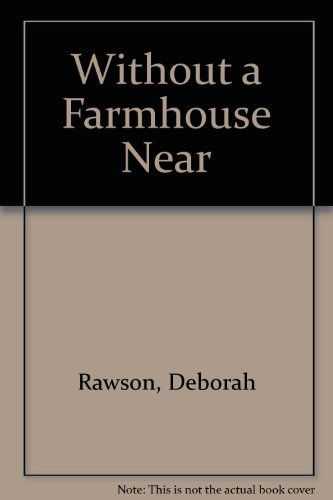 Deborah Rawson Without A Farmhouse Near