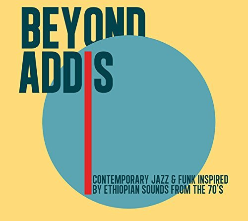 Beyond Addis Contemporary Jazz & Funk Inspired By Ethiopian Sounds From The 70's