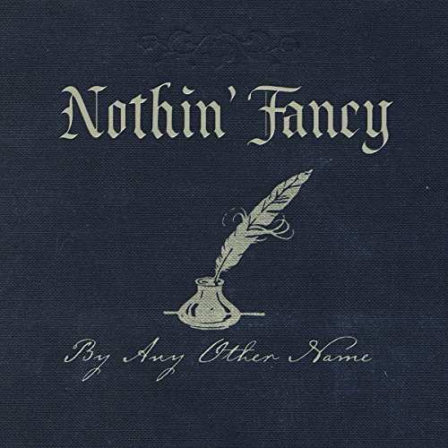 Nothin' Fancy By Any Other Name