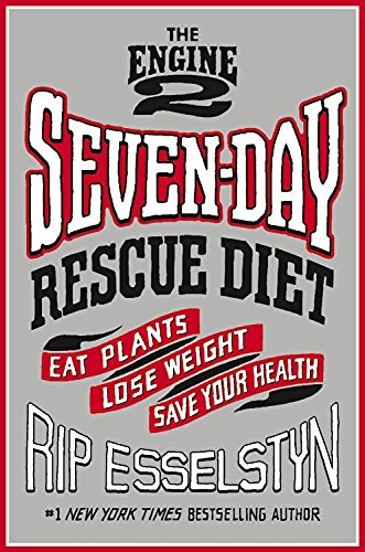 Rip Esselstyn The Engine 2 Seven Day Rescue Diet Eat Plants Lose Weight Save Your Health