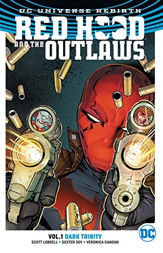 Scott Lobdell Red Hood And The Outlaws Vol. 1 Dark Trinity (rebirth)
