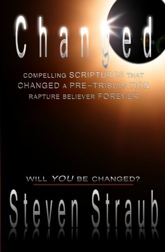 Steven Straub Changed Compelling Scriptures That Changed A Pre Tribulat
