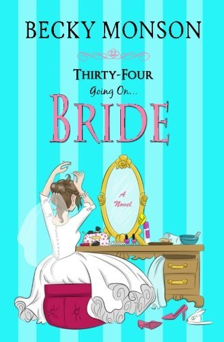 Becky Monson Thirty Four Going On Bride