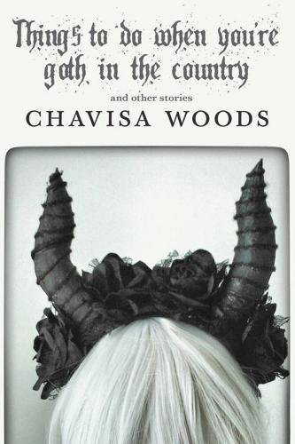 Chavisa Woods Things To Do When You're Goth In The Country