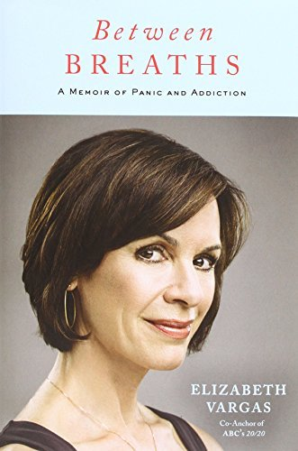 Elizabeth Vargas Between Breaths A Memoir Of Panic And Addiction