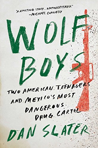 Dan Slater Wolf Boys Two American Teenagers And Mexico's Most Dangerou