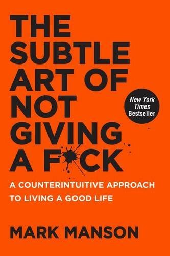 Mark Manson The Subtle Art Of Not Giving A F*ck A Counterintuitive Approach To Living A Good Life