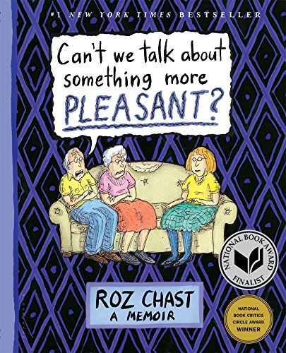 Roz Chast Can't We Talk About Something More Pleasant? A Memoir