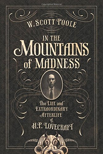 W. Scott Poole In The Mountains Of Madness The Life And Extraordinary Afterlife Of H.P. Love