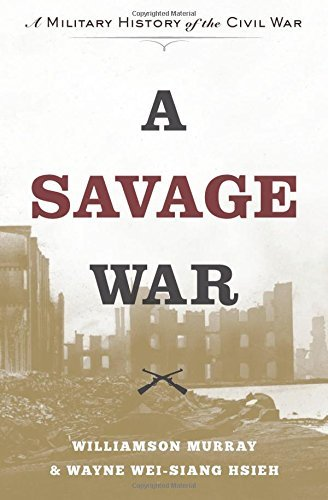 Williamson Murray A Savage War A Military History Of The Civil War