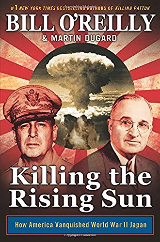 Bill O'reilly Killing The Rising Sun How America Vanquished World War Ii Japan