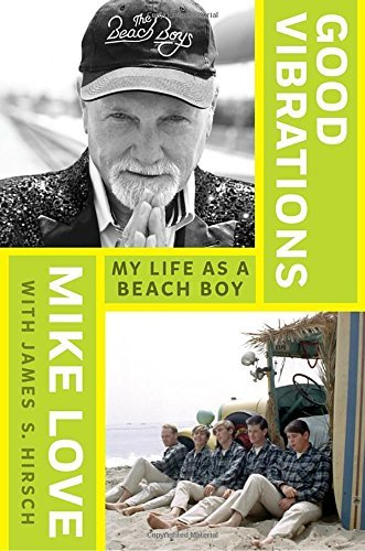 Mike Love Good Vibrations My Life As A Beach Boy