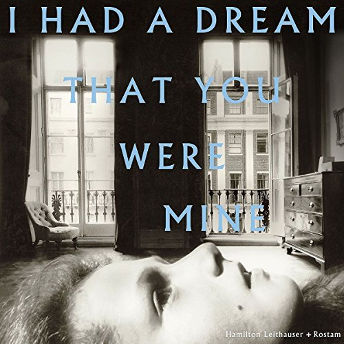 Hamilton Rostam Leithauser I Had A Dream That You Were Mi