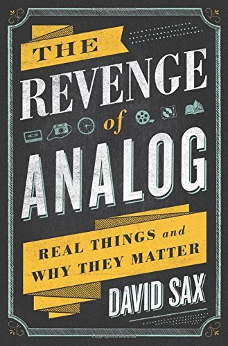 David Sax The Revenge Of Analog Real Things And Why They Matter