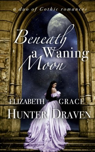 Hunter Elizabeth Draven Grace Beneath A Waning Moon A Duo Of Gothic Romances
