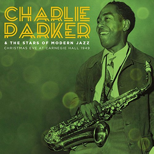 Charlie Parker & The Stars Of Modern Jazz Christmas Eve At Carnegie Hall 1949