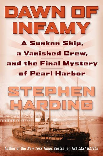 Stephen Harding Dawn Of Infamy A Sunken Ship A Vanished Crew And The Final Mys