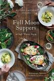 Annemarie Ahearn Full Moon Suppers At Salt Water Farm Recipes From Land And Sea