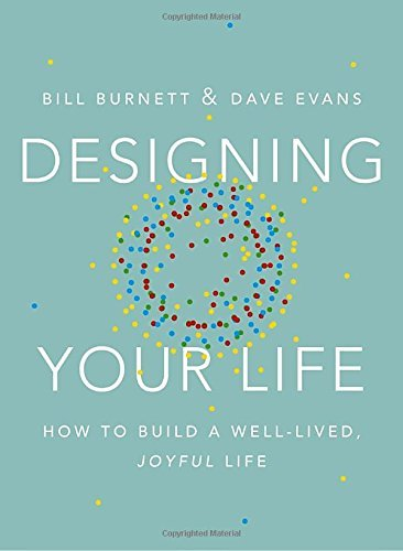 Bill Burnett Designing Your Life How To Build A Well Lived Joyful Life