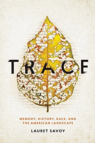 Lauret Savoy Trace Memory History Race And The American Landscape