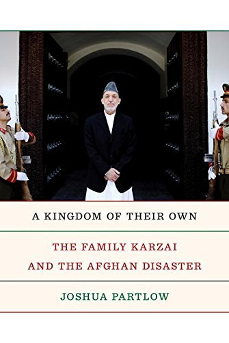 Joshua Partlow A Kingdom Of Their Own The Family Karzai And The Afghan Disaster
