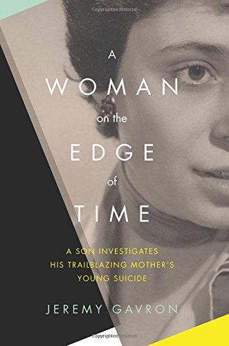 Jeremy Gavron A Woman On The Edge Of Time A Son Investigates His Trailblazing Mother's Youn