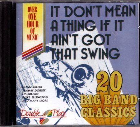 It Don't Mean A Thing If It Ain't Got That Swing 20 Big Band Classics