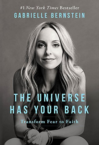 Gabrielle Bernstein The Universe Has Your Back Transform Fear To Faith