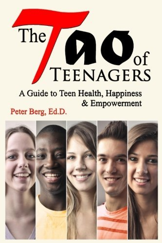 Peter Berg Ed D. The Tao Of Teenagers A Guide To Teen Health Happiness & Empowerment