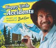 Bob Ross Happy Little Accidents The Wit & Wisdom Of Bob Ross