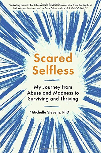 Michelle Stevens Scared Selfless My Journey From Abuse And Madness To Surviving An