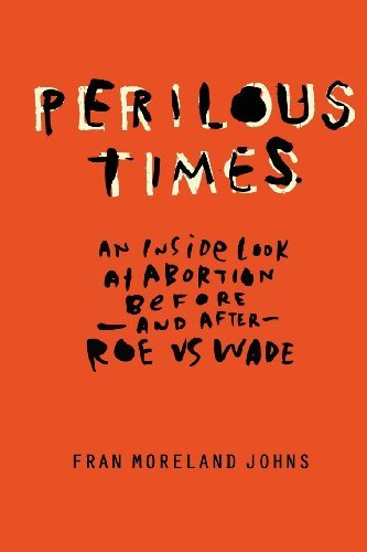Fran Moreland Johns Perilous Times An Inside Look At Abortion Before And After Roe