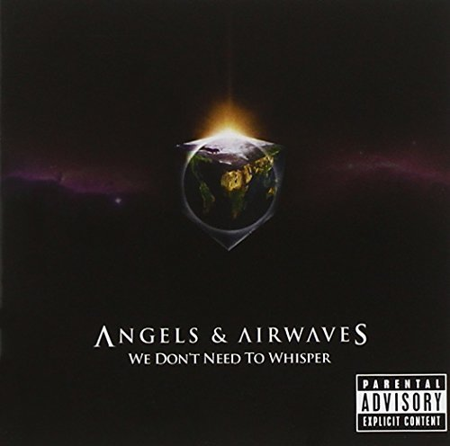 Angels & Airwaves We Don't Need To Whisper Explicit Version