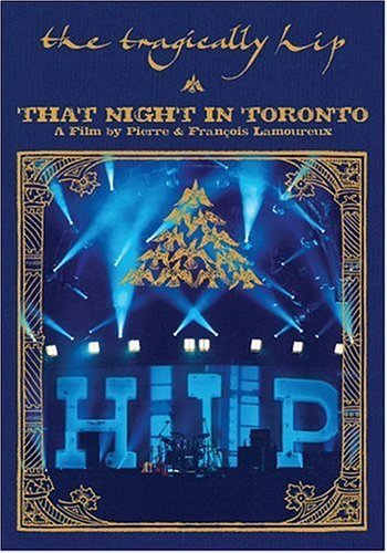 Tragically Hip That Night In Toronto