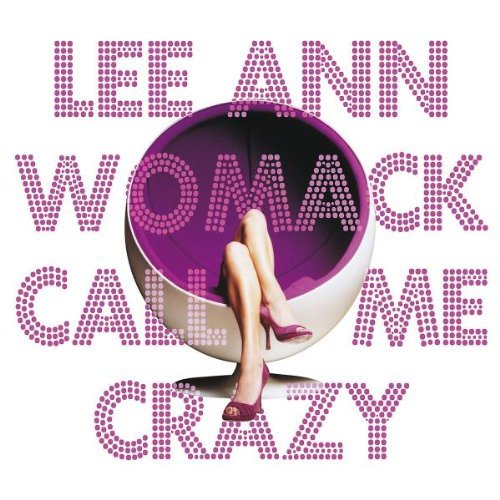 Lee Ann Womack Call Me Crazy