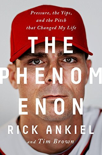 Rick Ankiel The Phenomenon Pressure The Yips And The Pitch That Changed My