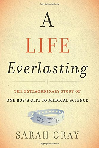 Sarah Gray A Life Everlasting The Extraordinary Story Of One Boy's Gift To Medi