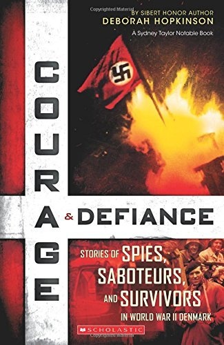 Deborah Hopkinson Courage & Defiance Spies Saboteurs And Survivors In Wwii Denmark