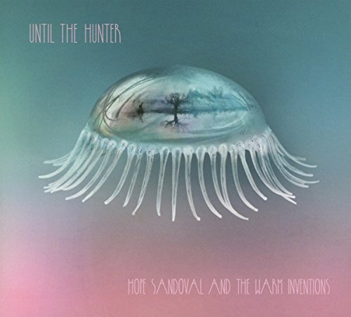Hope Sandoval & The Warm Inventions Until The Hunter