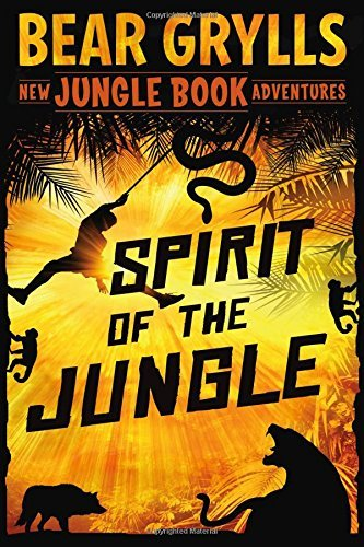 Bear Grylls Spirit Of The Jungle The Jungle Book Adventures