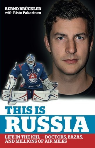 Bernd Bruckler This Is Russia Life In The Khl Doctors Bazas And Millions Of