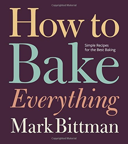 Mark Bittman How To Bake Everything Simple Recipes For The Best Baking
