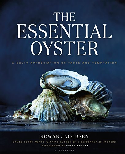 Rowan Jacobsen The Essential Oyster A Salty Appreciation Of Taste And Temptation