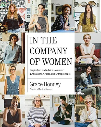 Grace Bonney In The Company Of Women Inspiration And Advice From Over 100 Makers Arti